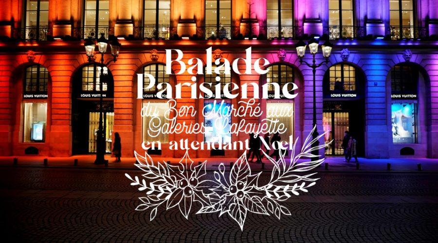Balade de Noël à travers Paris - du Bon Marché aux Galeries Lafayette
