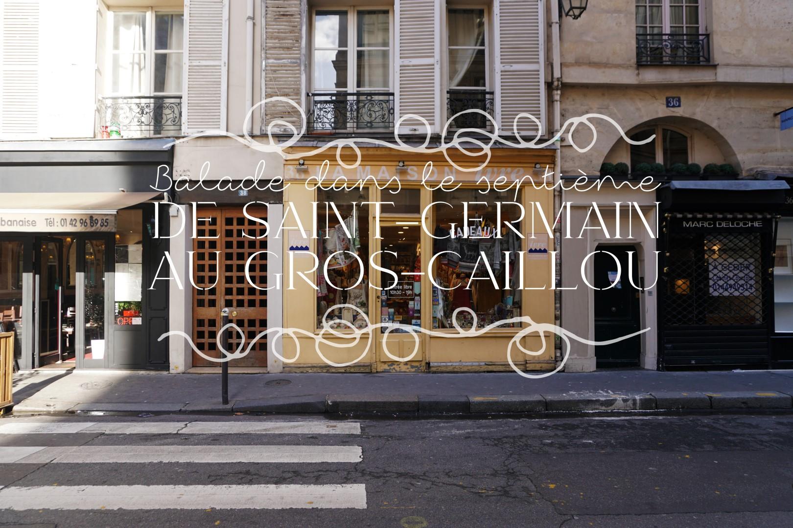 0Balade dans le 7e arrondissement de Paris | de Saint Germain des Près au quartier du Gros Caillou