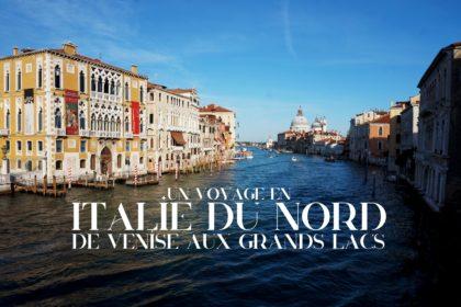 Un voyage en Italie du Nord - De Venise aux Grands Lacs